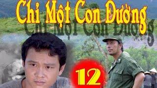 Chỉ Một Con Đường | Tập 12 || Phim Bộ Chiến Tranh Việt Nam Hay Mới Nhất 2017