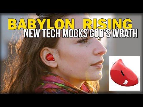 BABYLON RISING: NEW TECH MOCKS GOD'S WRATH