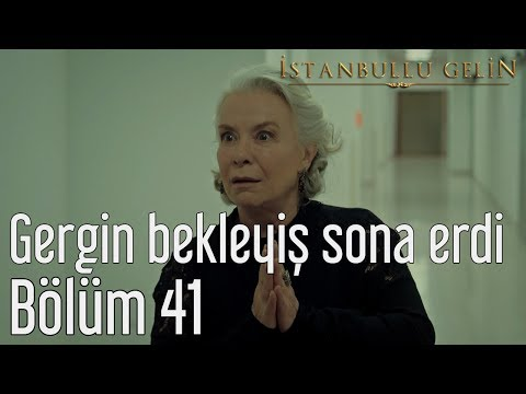 İstanbullu Gelin 41. Bölüm -Gergin Bekleyiş Sona Erdi
