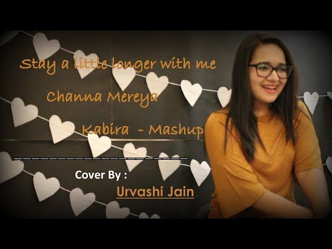 Stay a little longer/ Channa Mereya / Kabira/ Thodi Der Mashup By Urvashi Jain | Female Cover