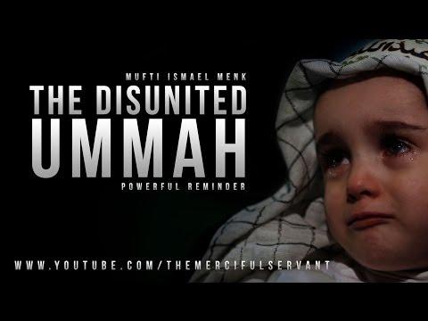 The Disunited Ummah - Mufti Menk - Emotional Message