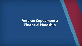 Veteran Copayments - Financial Hardship