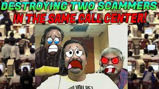 DESTROYING TWO SCAMMERS FROM THE SAME CALL CENTER!