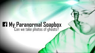 My Paranormal Soapbox Ep #11: Ghost Photography