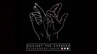 Against The Current Strangers Again Official Audio