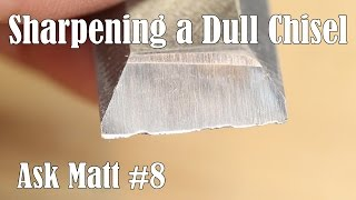 Sharpening a Dull Chisel - Ask Matt #8