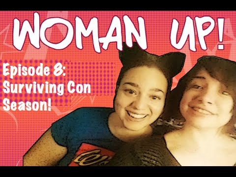 Woman Up! Podcast #8: Surviving Con Season