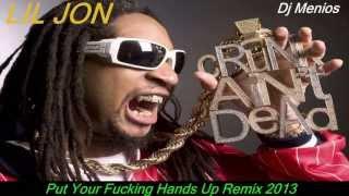 Lil Jon -   Put Your Fucking Hands Up Remix 2013 Dj- Menios