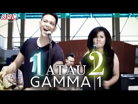 Gamma 1 - 1 Atau 2 (Official Music Video - HD)