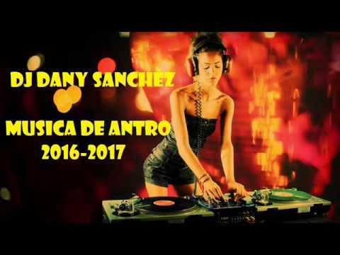 MUSICA DE ANTRO 2016 2017 LO MAS NUEVO