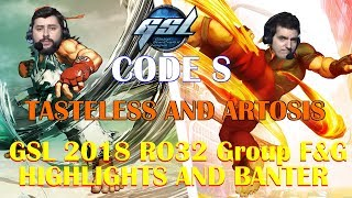 Tasteless and Artosis - GSL 2018 Code S RO32 Group F&G - Highlights and Banter (Season 1)