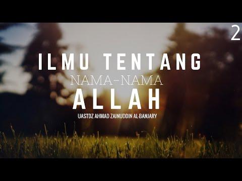 Bab.21 Pentingnya Ilmu Tentang Nama - Nama Allah Dan Sifat - Sifatnya #2 - Ust Ahmad Zainuddin, Lc