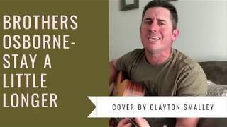 Brothers Osborne - Stay A Little Longer (Cover by Clayton Smalley)