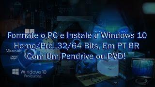 Como Formatar o PC e Instalar o Windows 10 Home/Pro, 32/64 Bits, Em PT BR Com Um Pendrive/DVD!