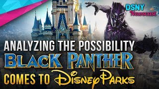 Analyzing Potential of BLACK PANTHER Coming To Disney Parks - Disney News - 3/08/18