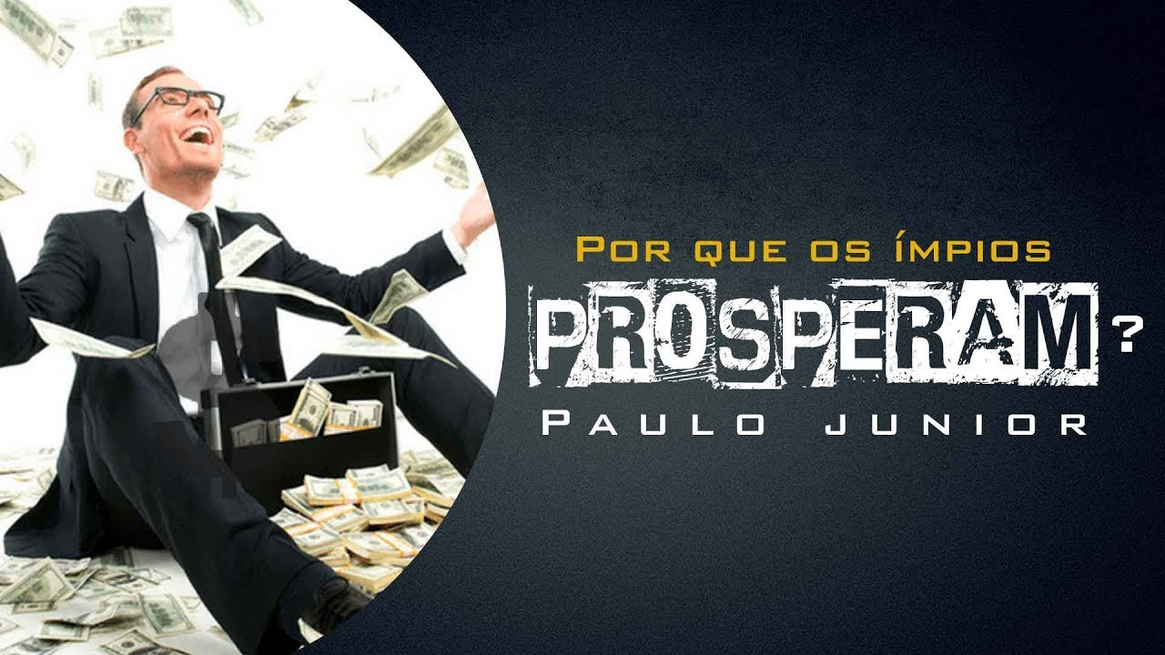 Por que os Ímpios são Felizes, Prosperam e Eu Não? - Paulo Junior