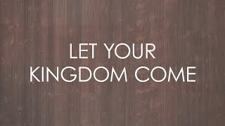 Let Your Kingdom Come - Official Lyrics Video