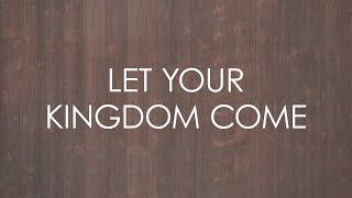 Let Your Kingdom Come - Official Lyrics Video