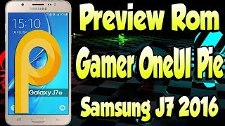 Preview SUPER Rom GAMER con ANDROID 9 ONEUI PIE para el SAMSUNG J7 2016