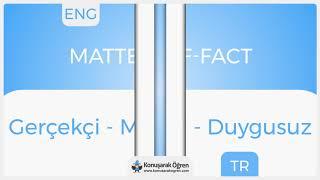 Matter-of-fac Nedir? Matter-of-fac İngilizce Türkçe Anlamı Ne Demek? Telaffuzu Nasıl Okunur?