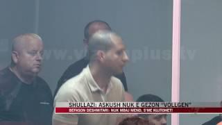 """Shullazi: Askush nuk e gëzon """"Vollgën"""" - News, Lajme - Vizion Plus"""