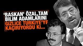 Aziz Üstel   'Başkan' Özal, tam bilim adamlarını gizlice Türkiye'ye kaçırıyordu ki