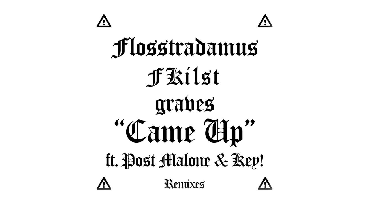 Flosstradamus, Fki1st & graves - Came Up feat. Post Malone & Key! (graves & Clips X Ahoy VIP Edit)