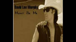 Watch David Lee Murphy Might Be Me video