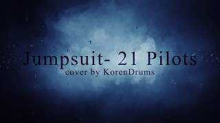 jumpsuit- 21 Pilots /cover by KorenDrums