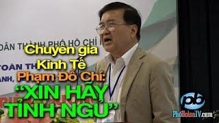 """Chuyên gia kinh tế Việt Kiều Mỹ Phạm Đỗ Chí: """"Xin hãy tỉnh ngủ"""""""