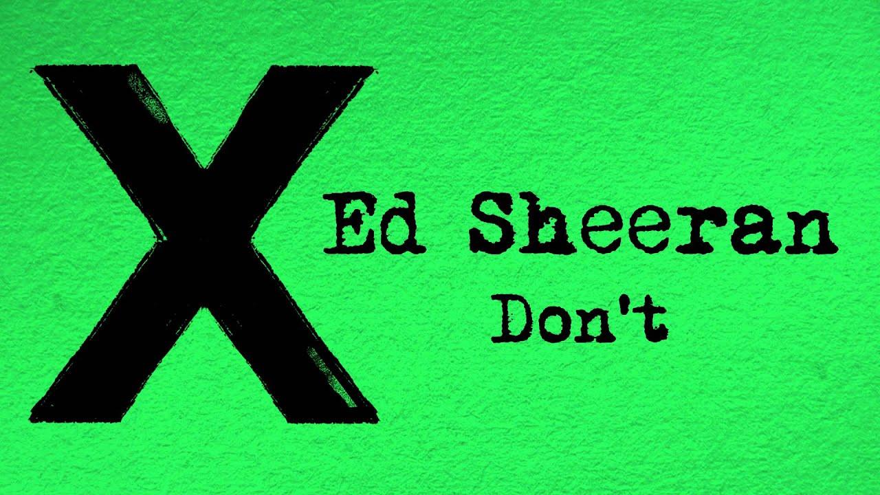 Ed Sheeran Don T Official Youtube