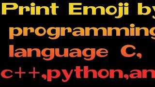 Print emoji by programming language like c c++ java python