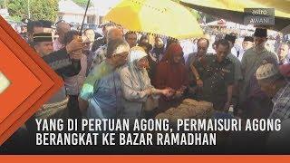 Yang di Pertuan Agong, Permaisuri Agong berangkat ke Bazar Ramadhan