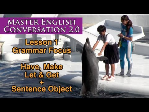 Let, Make, Have & Get + Object – Learn English Grammar – Master English Conversation 2.0