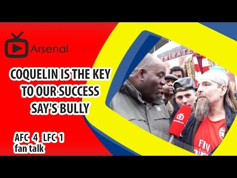 Coquelin Is The Key To Our Success say's Bully | Arsenal 4 Liverpool 1