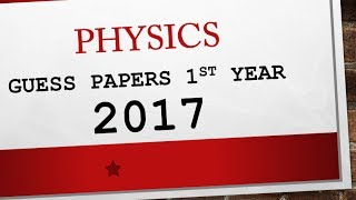 Most Important Physics guess papers 1st year 2017