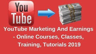 YouTube Marketing And Earnings - Online Courses, Classes, Training, Tutorials 2019