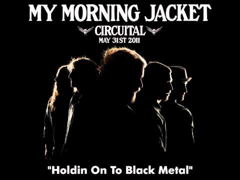 My Morning Jacket- Holding on to Black Metal