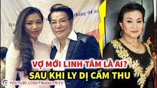 Vợ mới của Nghệ sĩ Linh Tâm là ai? - TIN GIẢI TRÍ