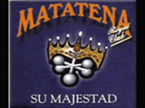 La Matatena - Su Majestad