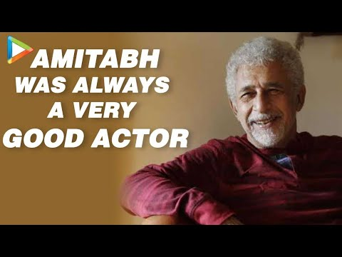 Mr Bachchan, If He Is Candid, Would Deny - Naseeruddin Shah
