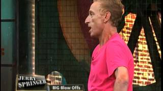BIG Blow-Offs (The Jerry Springer Show)