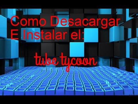 Descargar e instalar Tube Tycoon GRATIS/Para PC/Totalmente en Español