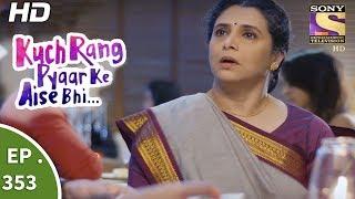 Kuch Rang Pyar Ke Aise Bhi - कुछ रंग प्यार के ऐसे भी - Ep 353 - 6th July, 2017