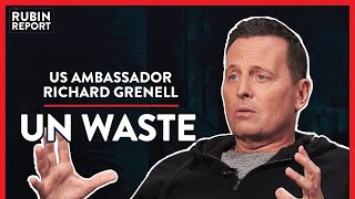 US Ambassador: The Insane Ways The UN Wastes Money (Pt.2)| Richard Grenell | POLITICS | Rubin Report