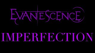 Evanescence Imperfection Synthesis