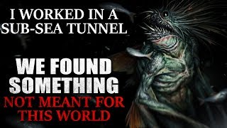 """I worked in a sub-sea tunnel. We found something not meant for this world"" Creepypasta"