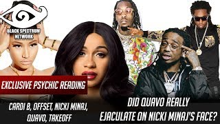 Psychic Reading - Cardi B, Nicki Minaj, Migos - Did Quavo Really Ejaculate on Nicki Minaj's Face?