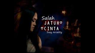 SALAH JATUH CINTA -  SUSY ARZETTY 2018