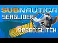 Subnautica | Seaglider Speed Glitch - 2 TIMES the normal speed
